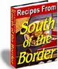 Thumbnail Recipes From South Of The Border ( Resell Rights )
